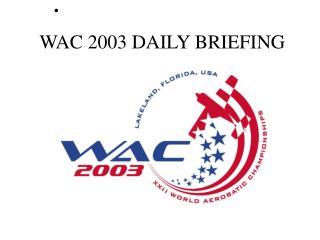 WAC 2003 DAILY BRIEFING