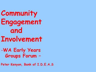 Community  Engagement    and  Involvement WA Early Years    Groups Forum –