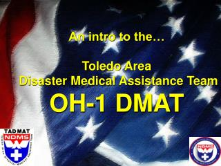 An intro to the… Toledo Area  Disaster Medical Assistance Team OH-1 DMAT