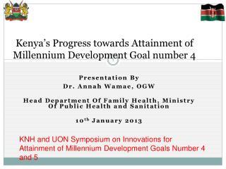 Kenya's Progress towards Attainment of  Millennium Development Goal number 4