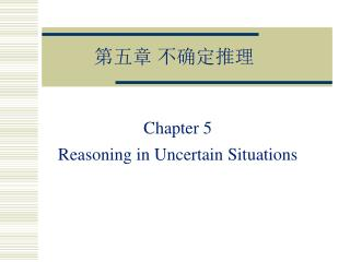 Chapter 5  Reasoning in Uncertain Situations