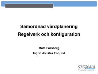 Samordnad vårdplanering Regelverk och konfiguration Mats Forsberg Ingrid Joustra Enquist