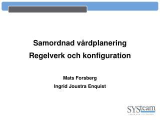 Samordnad v�rdplanering Regelverk och konfiguration Mats Forsberg Ingrid Joustra Enquist
