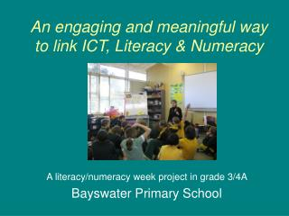 An engaging and meaningful way to link ICT, Literacy & Numeracy