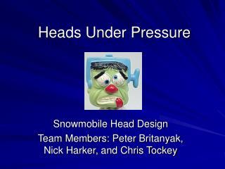 Heads Under Pressure