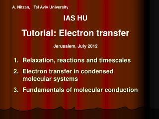 A. Nitzan,   Tel Aviv University IAS HU  Tutorial: Electron transfer Jerusalem, July 2012
