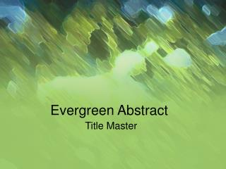 Evergreen Abstract