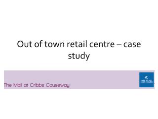 Out of town retail centre – case study