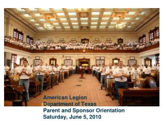 American Legion  Department of Texas Parent and Sponsor Orientation Saturday, June 5, 2010