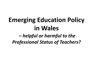 Emerging Education Policy in Wales – helpful or harmful to the Professional Status of Teachers?
