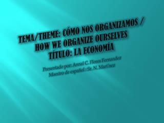 Tema /Theme:  Cómo nos organizamos  / How We Organize Ourselves   Título : La  economía