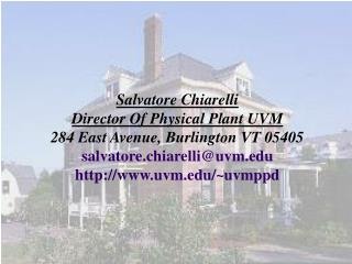 Salvatore Chiarelli Director Of Physical Plant UVM 284 East Avenue, Burlington VT 05405