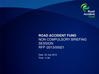 ROAD ACCIDENT FUND NON COMPULSORY BRIEFING SESSION  RFP /2013/00021