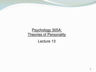 Psychology 305A:  Theories of Personality Lecture 13