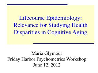 Lifecourse Epidemiology: Relevance for Studying Health Disparities in Cognitive Aging