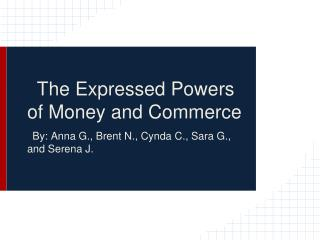 The Expressed Powers of Money and Commerce