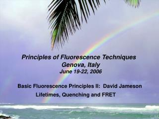 Principles of Fluorescence Techniques  Genova, Italy June 19-22, 2006