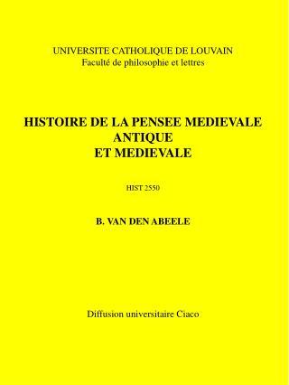 UNIVERSITE CATHOLIQUE DE LOUVAIN Facult  de philosophie et lettres     HISTOIRE DE LA PENSEE MEDIEVALE ANTIQUE ET MEDIEV