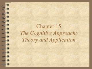 Chapter 15 The Cognitive Approach:  Theory and Application