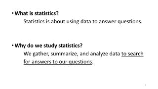 What  is statistics?    	Statistics  is about using data to answer questions.