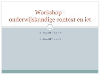 Workshop : onderwijskundige context en ict