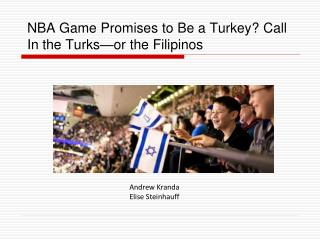 NBA Game Promises to Be a Turkey? Call In the Turks—or the Filipinos