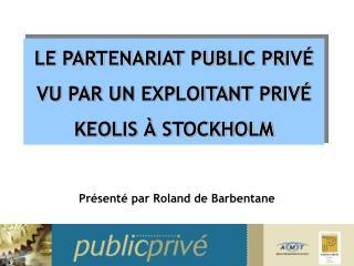 LE PARTENARIAT PUBLIC PRIV  VU PAR UN EXPLOITANT PRIV  KEOLIS   STOCKHOLM