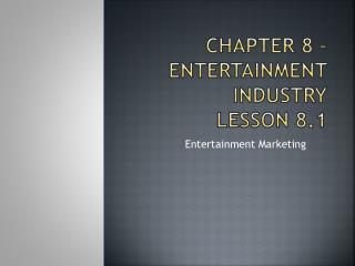 Chapter 8 – Entertainment Industry Lesson 8.1