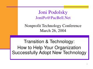 Joni Podolsky JoniPo@PacBell.Net Nonprofit Technology Conference March 26, 2004