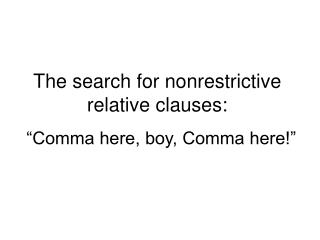 The search for nonrestrictive relative clauses: