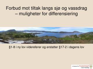 Forbud mot tiltak langs sjø og vassdrag – muligheter for differensiering