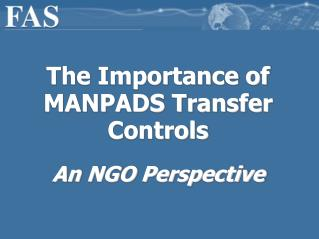 The Importance of MANPADS Transfer Controls An NGO Perspective
