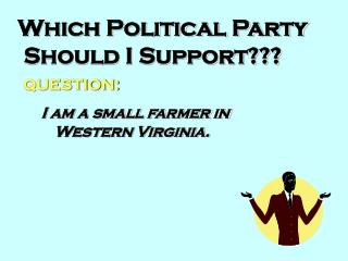 Which Political Party  Should I Support???