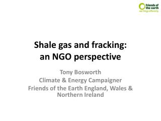 Shale gas and fracking:  an NGO perspective