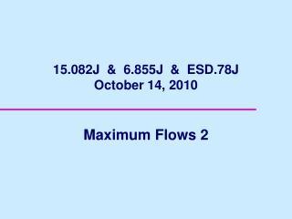 15.082J  &  6.855J  &  ESD.78J        October 14, 2010
