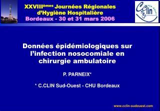 XXVIII èmes  Journées Régionales  d'Hygiène Hospitalière Bordeaux - 30 et 31 mars 2006