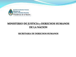 MINISTERIO DE JUSTICIA y DERECHOS HUMANOS  DE LA NACION SECRETARIA DE DERECHOS HUMANOS