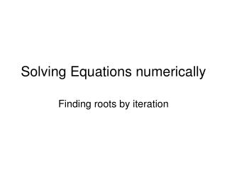 Solving Equations numerically