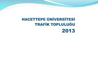 HACETTEPE ÜNİVERSİTESİ TRAFİK TOPLULUĞU 2013