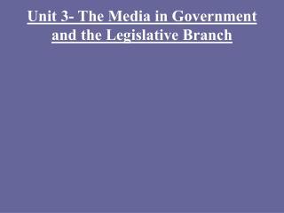 Unit 3- The Media in Government and the Legislative Branch