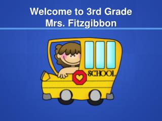 Welcome to 3rd Grade Mrs. Fitzgibbon