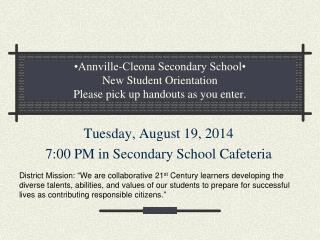 •Annville-Cleona Secondary School•  New Student Orientation Please pick up handouts as you enter.