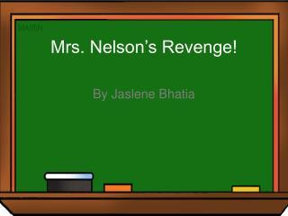 Mrs. Nelson's Revenge!
