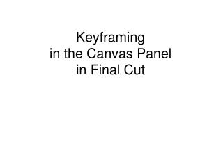 Keyframing  in the Canvas Panel  in Final Cut
