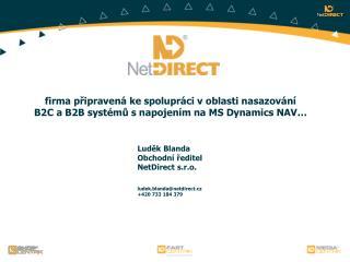 Luděk Blanda Obchodní ředitel NetDirect s.r.o. ludek.blanda@netdirect.cz +420 733 184 379
