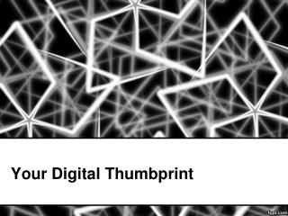 Your Digital Thumbprint