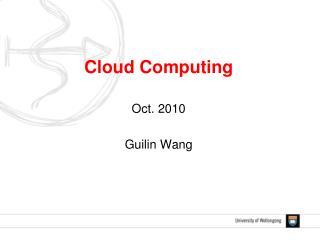 Cloud Computing Oct. 2010 Guilin Wang