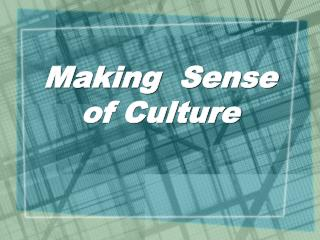 Making  Sense of Culture