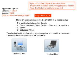 Application Update Language:  Delphi Version:  2006 Daily update via message board