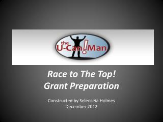 Race to The Top!  Grant Preparation Constructed by Selenseia Holmes December 2012